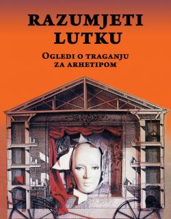 Siniša Jelušić: Razumjeti lutku - ogledi o traganju za arhetipom (Siniša Jelušić: To Understand Puppet - Essays on the Search for the Archetype), 2017