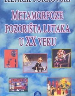 Henrik Jurkovski: Metamorfoze pozorišta lutaka u XX veku, 2006.