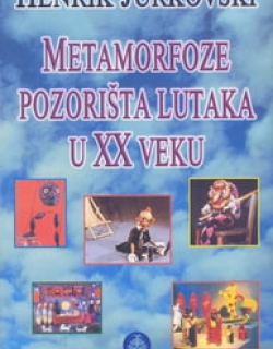 Henrik Jurkovski: Metamorfoze pozorišta lutaka u XX veku (Henryk Jurkowski: Metamorphoses of Puppet Theatre in the 20th Century), 2006